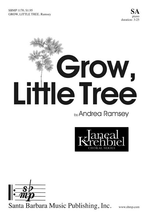 Grow, Little Tree : SS : Andrea Ramsey : Andrea Ramsey : Sheet Music : SBMP1170 : 608938359513
