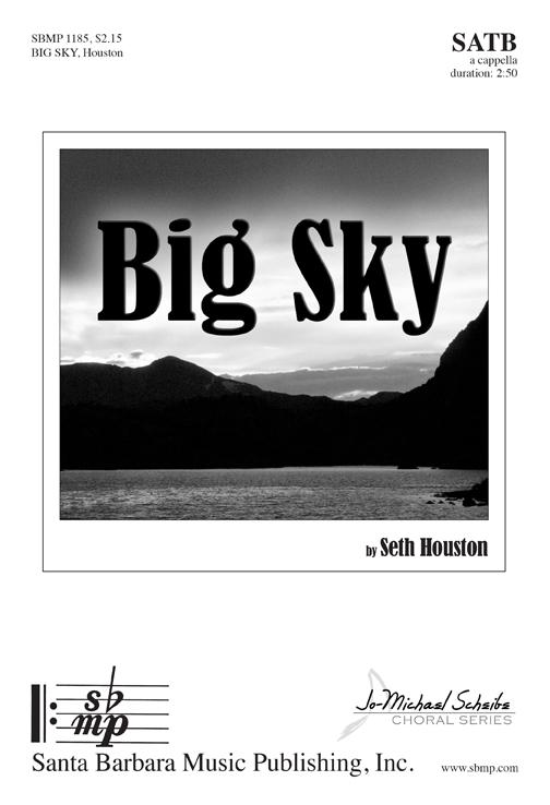 Big Sky : SATB : Seth Houston : Seth Houston : Sheet Music : SBMP1185 : 608938359797