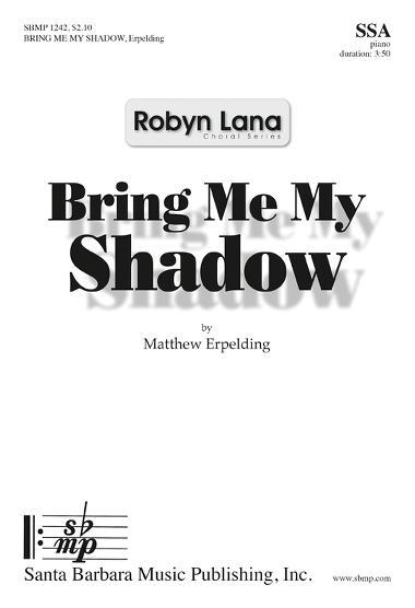 Bring Me My Shadow : SSA : Robyn Lana : Sheet Music : SBMP1242 : 608938360403