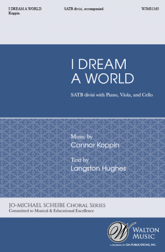I Dream a World : SATB divisi : Connor J. Koppin : Missouri State University Chamber Choir : Sheet Music : WJMS1163 : 78514700616