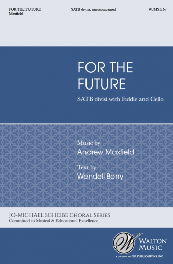 For the Future : SATB divisi : Andrew Maxfield : Salt Lake Vocal Artists : Sheet Music : WJMS1167 : 78514700846