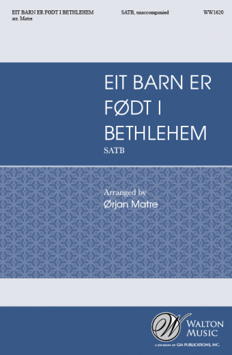 Et barn er fodt i Bethlehem : SATB divisi : Orjan Matre : Norwegian Soloists Choir : Sheet Music : WW1620 : 78514700666