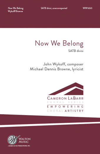 Now We Belong : SATB divisi : John Wykoff : Missouri State University Chorale : Sheet Music : WW1650 : 78514700596
