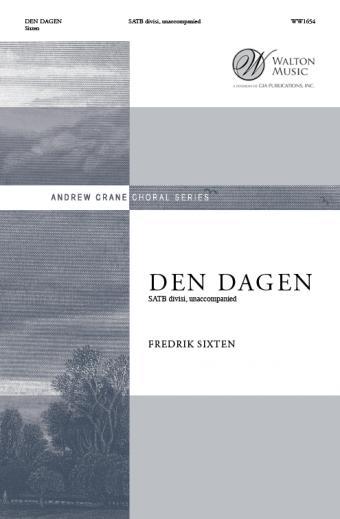 Den Dagen : SATB divisi : Fredrik Sixten : Helene Stureborg Chamber Choir : Sheet Music : WW1654 : 78514700706