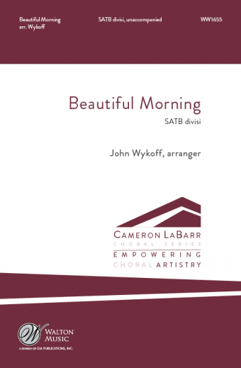 Beautiful Morning : SATB divisi : John Wykoff : Missouri State University Chamber Choir : Sheet Music : WW1655 : 78514700686