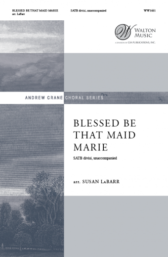 Blessed Be that Maid Marie : SATB divisi : Susan LaBarr : Missouri State University Chamber Choir : Sheet Music : WW1661 : 78514700756
