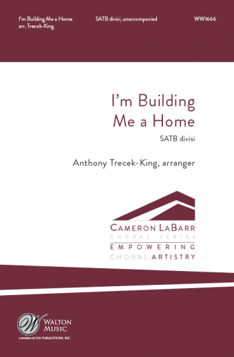 I'm Building Me a Home : SATB divisi : Anthony Trecek-King : Missouri State University Chorale : Sheet Music : WW1666 : 78514700806