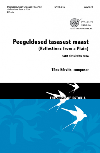 Peegeldused tasasest maast : SATB divisi : Tonu Korvits : Estonian Philharmonic Chamber Choir : Sheet Music : WW1678 : 78514700956