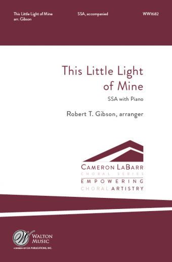 This Little Light of Mine : SSA : Robert T. Gibson : Missouri State University Women's Chorus : Sheet Music : WW1682 : 78514700996