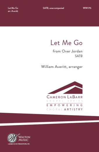 Let Me Go (from Over Jordan) : SATB : William Averitt : Missouri State University Chamber Choir : Sheet Music : WW1715 : 78514701386