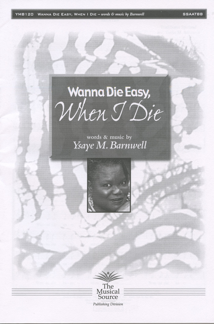 Wanna Die Easy, When I Die : SSAATBB : Ysaye Barnwell : Ysaye Barnwell : Sweet Honey In The Rock : Sheet Music : ymb120