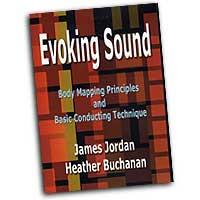 James Jordan : Evoking Sound: Body Mapping Principles & Basic Conducting Technique : DVD : James Jordan :  : DVD 530