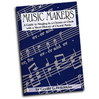 Gerald Hotchkiss : Music Makers - A Guide For Singing in a Chorus or Choir : 01 Book :  : 0865344493