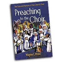 Wayne L. Wold : Preaching to the Choir: The Care and Nurture of the Church Choir : 01 Book :  : 9780806646756