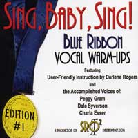 Darlene Rogers with Dale Syverson, Peggy Gram : Sing, Baby, Sing! - Blue Ribbon Vocal Warm-Ups Vol. 1 : 00  1 CD Vocal Warm Up Exercises :