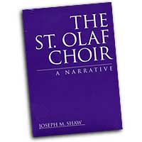 Joseph Shaw : The St. Olaf Choir A Narrative : 01 Book :  : 09640020-2-7