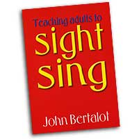 John Bertalot : Teaching Adults to Sight Sing : 01 Book : John Bertalot :  : 1450316A