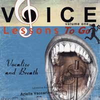 Ariella Vaccarino : Voice Lessons To Go - Vol 1 - Vocalize and Breath : 00  1 CD Vocal Warm Up Exercises :