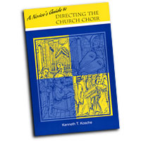 Kenneth Kosche : A Novice's Guide to Directing the Church Choir : 01 Book :  : 0758607202 : 2693553