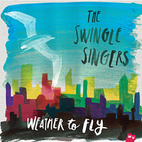 Swingle Singers : Weather to Fly : 00  1 CD :  : WRVL450025.2