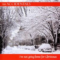 Accidentals : I'm Not Going Home For Christmas : 00  1 CD