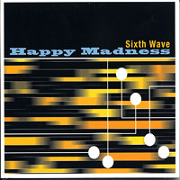 Sixth Wave : Happy Madness : 00  1 CD :