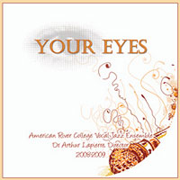 American River College Vocal Jazz Ensemble : Your Eyes : 00  1 CD : Arthur Lapierre :
