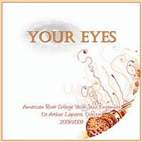 American River College Vocal Jazz Ensemble : Your Eyes : 00  1 CD : Arthur Lapierre