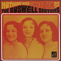 Boswell Sisters : Nothing Was Sweeter : 00  1 CD :  : 92