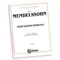 Felix Mendelssohn : Four Sacred Choruses : SATB : 01 Songbook : 029156916317  : 00-K06306