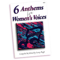 Larry Pugh (editor) : 6 Anthems For Women's Voices : SSA. : 01 Songbook :  : 9781429102476 : 45/1158L