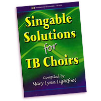 Mary Lynn Lightfoot (editor) : Singable Solutions for TB Choirs : TB : 01 Songbook :  : 000308094169 : 45/1132H