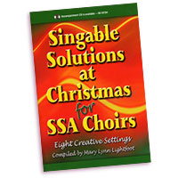 Mary Lynn Lightfoot (editor) : Singable Solutions at Christmas for SSA Choirs : SSA. : 01 Songbook : 000308105124 : 45/1135H