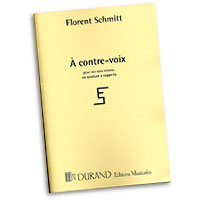 Florent Schmitt : A contre-voix : SATB : 01 Songbook : 884088250744 : 50564904