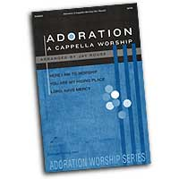 Jay Rouse : Adoration A Cappella Worship : SATB : 01 Songbook :  : 797242852091