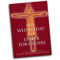 Lionel Dakers / John Scott (Edited by) : Ash Wednesday to Easter for Choirs : SATB : 01 Songbook : 9780193531116