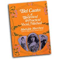 Mathilde Marchesi : Bel Canto: A Theoretical & Practical Vocal Method : Solo : 01 Songbook :  : 9780486223155 : 06-223159