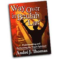 Andre J. Thomas : Way Over in Beulah Lan' - Understanding and Performing the Negro Spiritual : 01 Songbook :  : 9780893287238 : 30/2268H