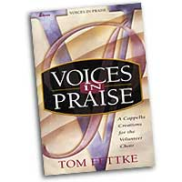 Tom Fettke : Voices In Praise : Mixed 5-8 Parts : 01 Songbook :  : MB-823