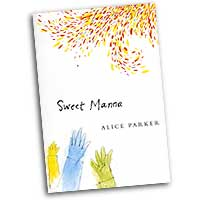 Melodious Accord - Alice Parker : Sweet Manna : SATB : 01 Songbook : Alice Parker : Parker, Alice  : 5076