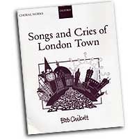 Bob Chilcott : Songs and Cries of London Town : SATB : 01 Songbook : Bob Chilcott : 0193432978