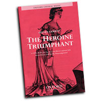 Steven Sametz : The Heroine Triumphant : Mixed 5-8 Parts : 01 Songbook : Steven Sametz : Steven Sametz : 9780193861848