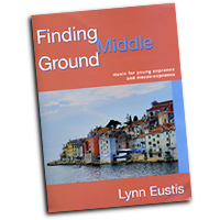 Lynn Eustis  : Finding Middle Ground Music for Young Sopranos : Solo : Songbook :  : G-6957
