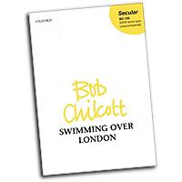 Bob Chilcott : Swimming over London : SATB : Songbook : 9780193369917 : 9780193369917