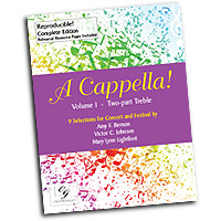 Various Arrangers : A Cappella! Volume I - Two Part Treble Complete Edition : 01 Songbook : CGE91
