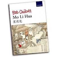 Bob Chilcott : Mo Li Hua (Jasmine Flower) : SATB : Songbook : 9780193404212