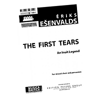 Eriks Esenvalds : The First Tears - An Inuit Legend : SATB : Songbook : MB1722