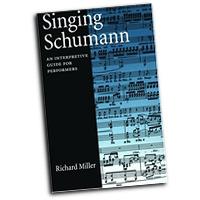 Richard Miller : Singing Schumann : 01 Book : Robert Schumann : 0195181972 : 0195181972