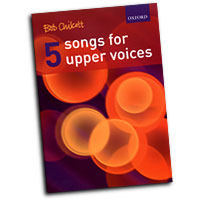 Bob Chilcott : 5 Songs For Upper Voice : 01 Songbook : Bob Chilcott : Bob Chilcott : 9780193359208 : 9780193359208