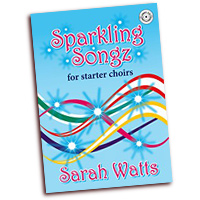 Sarah Watts : Sparkling Songz for Starter Choirs : Unison : 01 Songbook & 1 CD :  : 1450397